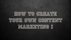 How to create your own content marketing i