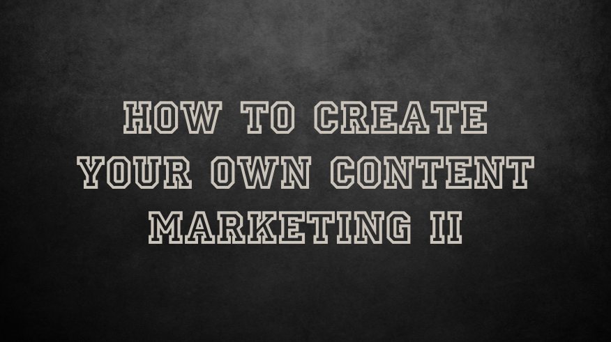 How To Create Your Own Content Marketing (CM) (part II)