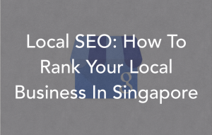 Local SEO - How To Rank Your Local Business In Singapore