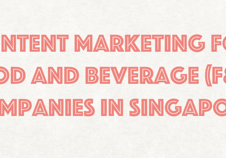 Content Marketing For Food And Beverage (F&B) Companies In Singapore