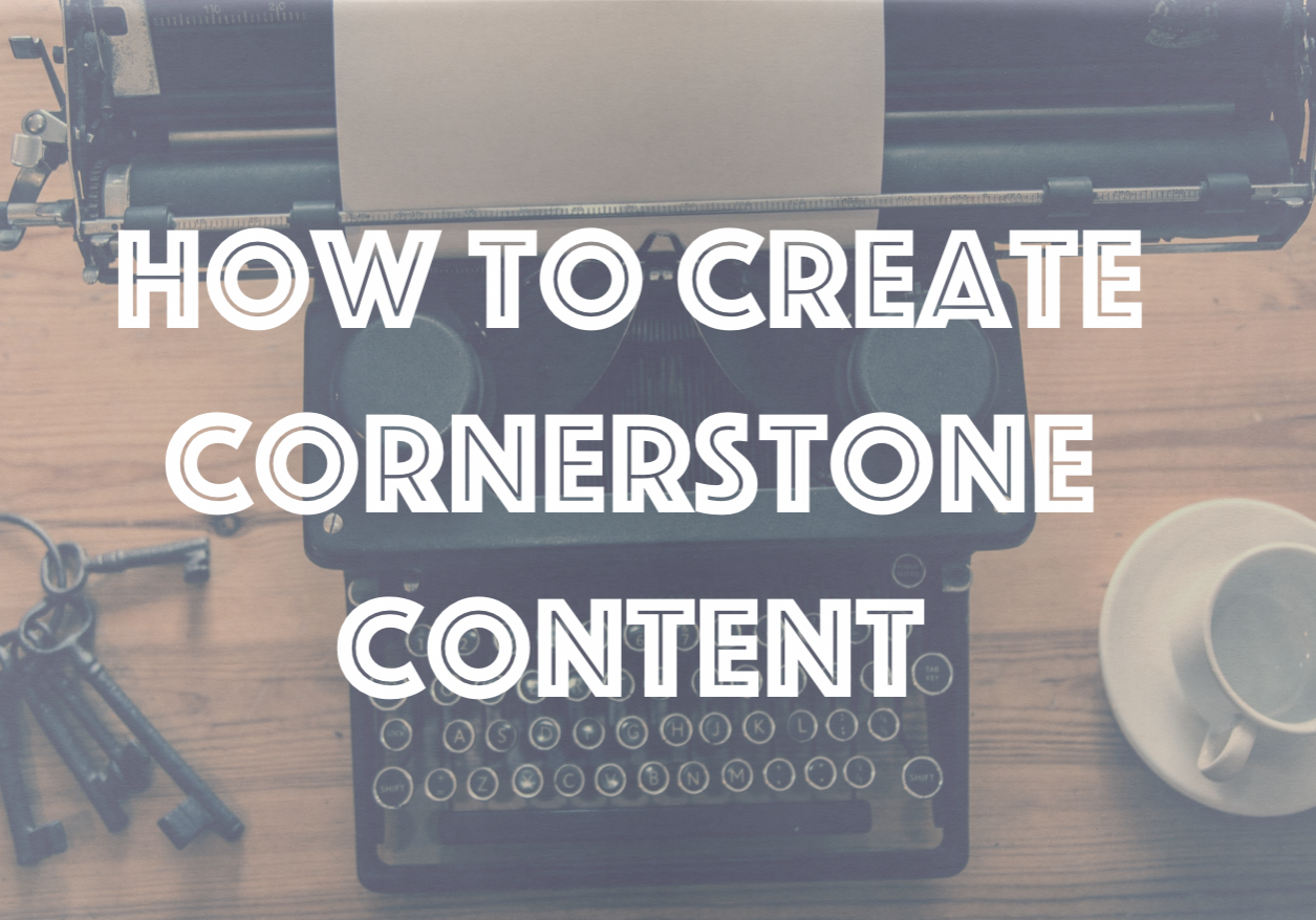 How To Create Cornerstone Content